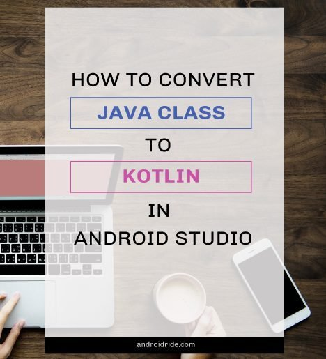 how to convert java class to kotlin in android studio